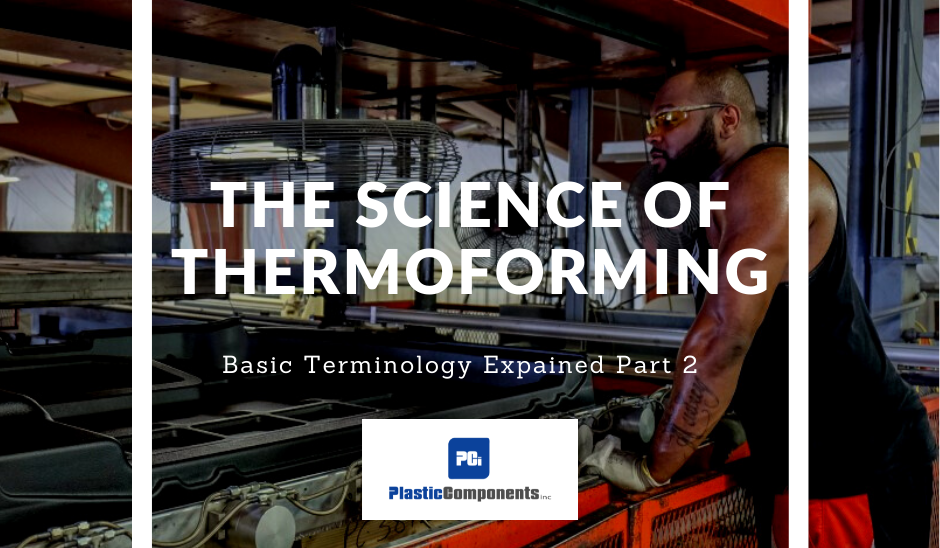 The Science of Thermoforming — Basic Terminology Explained Part 2